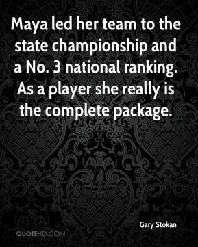 Gary Stokan - Maya led her team to the state championship and a No. 3 national ranking. As a player she really is the complete package.
