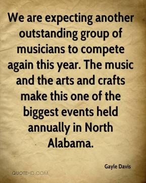 Gayle Davis - We are expecting another outstanding group of musicians to compete again this year. The music and the arts and crafts make this one of the biggest events held annually in North Alabama.