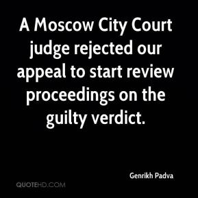 Genrikh Padva - A Moscow City Court judge rejected our appeal to start review proceedings on the guilty verdict.