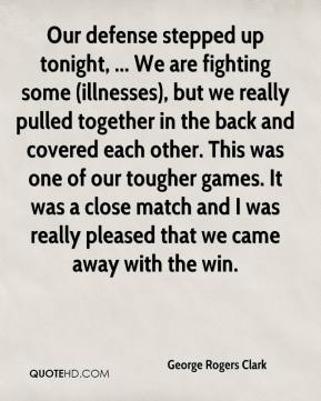 Our defense stepped up tonight, ... We are fighting some (illnesses), but we really pulled together in the back and covered each other. This was one of our tougher games. It was a close match and I was really pleased that we came away with the win.