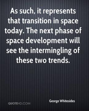 George Whitesides - As such, it represents that transition in space today. The next phase of space development will see the intermingling of these two trends.