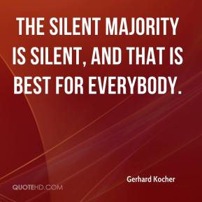 The silent majority is silent, and that is best for everybody.