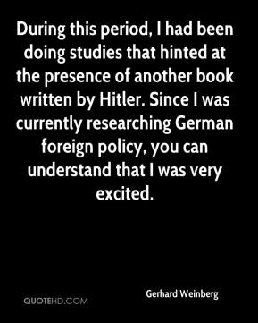 During this period, I had been doing studies that hinted at the presence of another book written by Hitler. Since I was currently researching German foreign policy, you can understand that I was very excited.