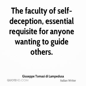Giuseppe Tomasi di Lampedusa - The faculty of self-deception, essential requisite for anyone wanting to guide others.