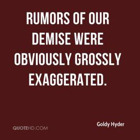 Goldy Hyder - Rumors of our demise were obviously grossly exaggerated.