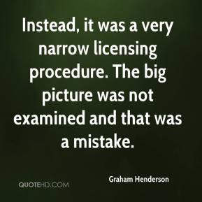 Graham Henderson - Instead, it was a very narrow licensing procedure. The big picture was not examined and that was a mistake.