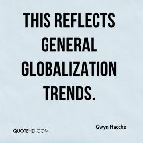 Gwyn Hacche - This reflects general globalization trends.