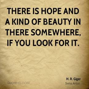 There is hope and a kind of beauty in there somewhere, if you look for it.