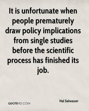 Hal Salwasser - It is unfortunate when people prematurely draw policy implications from single studies before the scientific process has finished its job.