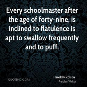 Every schoolmaster after the age of forty-nine, is inclined to flatulence is apt to swallow frequently and to puff.