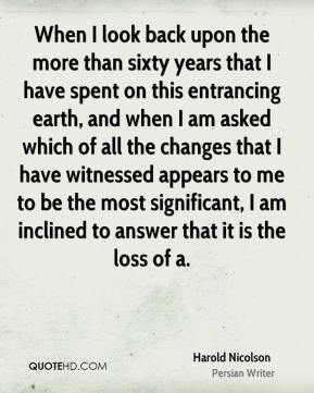 When I look back upon the more than sixty years that I have spent on this entrancing earth, and when I am asked which of all the changes that I have witnessed appears to me to be the most significant, I am inclined to answer that it is the loss of a.