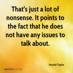 Harold Taylor - That's just a lot of nonsense. It points to the fact that he does not have any issues to talk about.