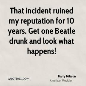 Harry Nilsson - That incident ruined my reputation for 10 years. Get one Beatle drunk and look what happens!