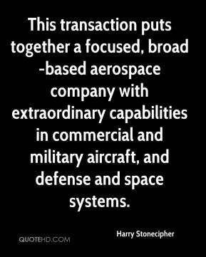 Harry Stonecipher - This transaction puts together a focused, broad-based aerospace company with extraordinary capabilities in commercial and military aircraft, and defense and space systems.
