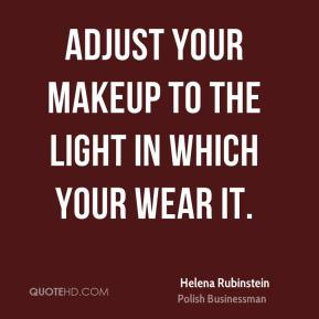 Adjust your makeup to the light in which your wear it.