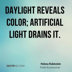 Helena Rubinstein - Daylight reveals color; artificial light drains it.