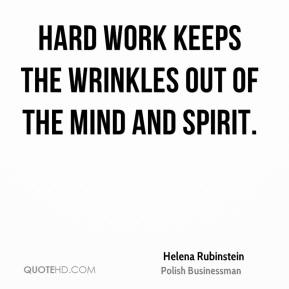 Helena Rubinstein - Hard work keeps the wrinkles out of the mind and spirit.