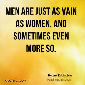 Men are just as vain as women, and sometimes even more so.