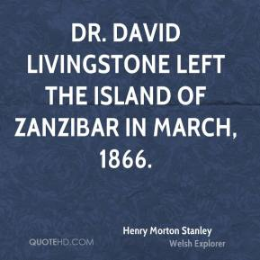 Dr. David Livingstone left the Island of Zanzibar in March, 1866.