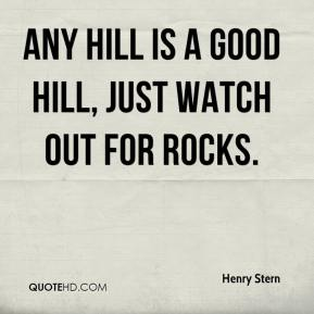 Henry Stern - Any hill is a good hill, just watch out for rocks.