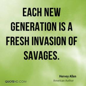 Each new generation is a fresh invasion of savages.