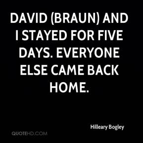 Hilleary Bogley - David (Braun) and I stayed for five days. Everyone else came back home.