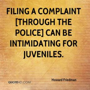 Howard Friedman - Filing a complaint [through the police] can be intimidating for juveniles.