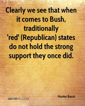 Hunter Bacot - Clearly we see that when it comes to Bush, traditionally 'red' (Republican) states do not hold the strong support they once did.