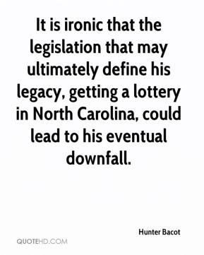 It is ironic that the legislation that may ultimately define his legacy, getting a lottery in North Carolina, could lead to his eventual downfall.