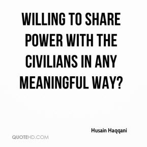 Husain Haqqani - willing to share power with the civilians in any meaningful way?