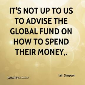 It's not up to us to advise the Global Fund on how to spend their money.