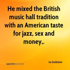 Ira Goldstein - He mixed the British music hall tradition with an American taste for jazz, sex and money.