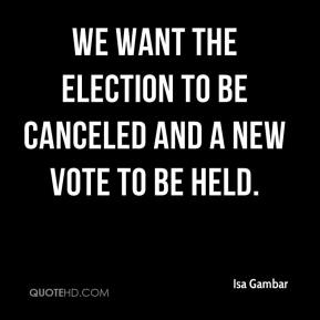 Isa Gambar - We want the election to be canceled and a new vote to be held.