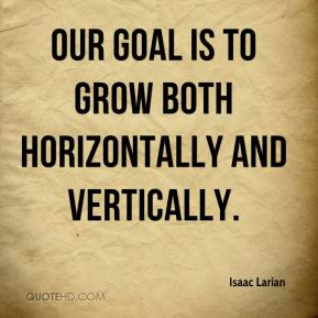 Isaac Larian - Our goal is to grow both horizontally and vertically.