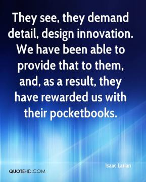 Isaac Larian - They see, they demand detail, design innovation. We have been able to provide that to them, and, as a result, they have rewarded us with their pocketbooks.