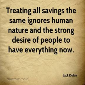 Jack Dolan - Treating all savings the same ignores human nature and the strong desire of people to have everything now.