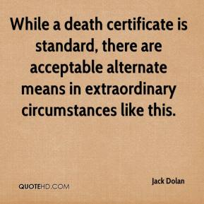 Jack Dolan - While a death certificate is standard, there are acceptable alternate means in extraordinary circumstances like this.