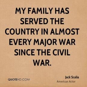 Jack Scalia - My family has served the country in almost every major war since the Civil War.