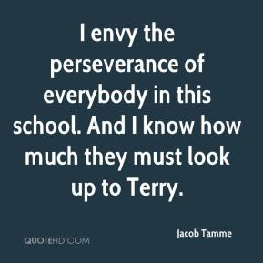 Jacob Tamme - I envy the perseverance of everybody in this school. And I know how much they must look up to Terry.