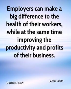 Jacqui Smith - Employers can make a big difference to the health of their workers, while at the same time improving the productivity and profits of their business.