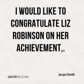 Jacqui Smith - I would like to congratulate Liz Robinson on her achievement.