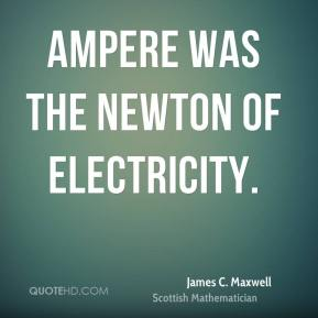 Ampere was the Newton of Electricity.