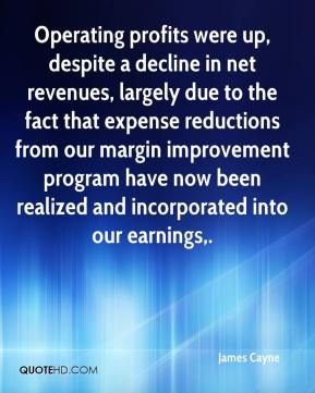 James Cayne - Operating profits were up, despite a decline in net revenues, largely due to the fact that expense reductions from our margin improvement program have now been realized and incorporated into our earnings.