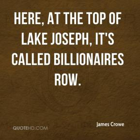 James Crowe - Here, at the top of Lake Joseph, it's called Billionaires Row.