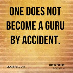 One does not become a guru by accident.