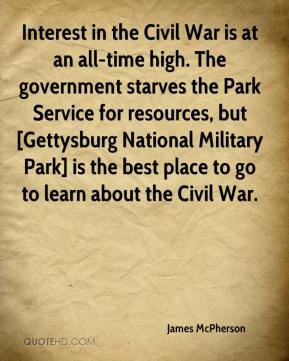 Interest in the Civil War is at an all-time high. The government starves the Park Service for resources, but [Gettysburg National Military Park] is the best place to go to learn about the Civil War.
