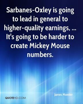James Montier - Sarbanes-Oxley is going to lead in general to higher-quality earnings, ... It's going to be harder to create Mickey Mouse numbers.