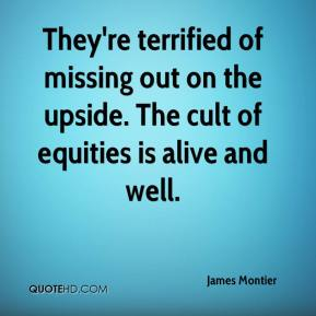 James Montier - They're terrified of missing out on the upside. The cult of equities is alive and well.