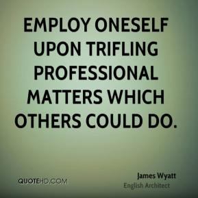 Employ oneself upon trifling professional matters which others could do.