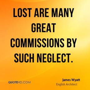 Lost are many great commissions by such neglect.